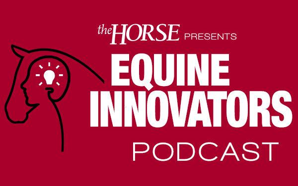 Introducing <em>The Horse's</em> New 'Equine Innovators' Podcast